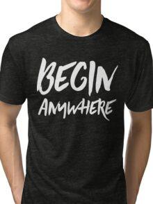 Begin Anywhere Tri-blend T-Shirt