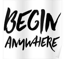 Begin Anywhere Poster