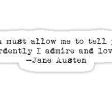 """...how ardently I admire and love you."" -Jane Austen Sticker"