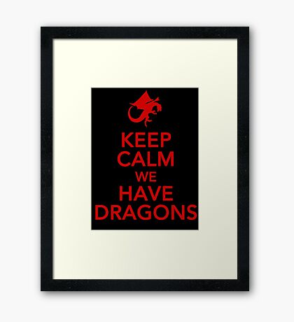 Keep Calm We Have Dragons Framed Print