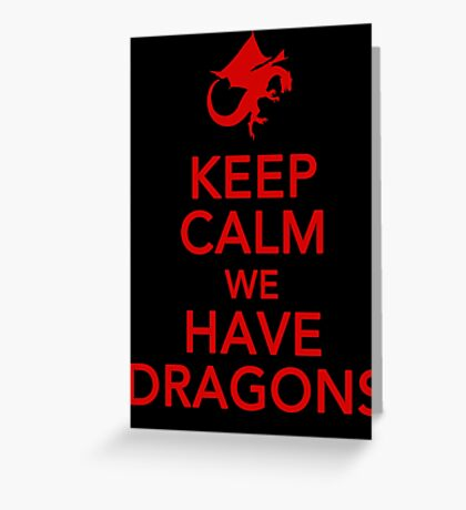 Keep Calm We Have Dragons Greeting Card