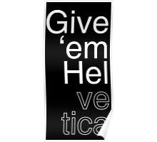 Give 'em Helvetica Poster
