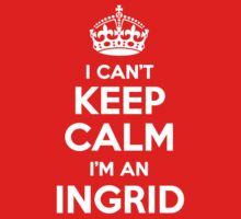I can't keep calm, Im an INGRID by icant