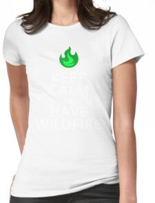 Keep Calm We Have Wild Fire Womens Fitted T-Shirt