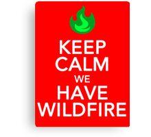 Keep Calm We Have Wild Fire Canvas Print