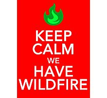 Keep Calm We Have Wild Fire Photographic Print
