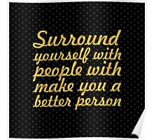 Surround yourself with... Life Inspirational Quote (Square) Poster