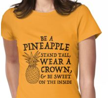 Be a pineapple. Stand tall. Wear a crown. Be Sweet in the Inside Womens Fitted T-Shirt