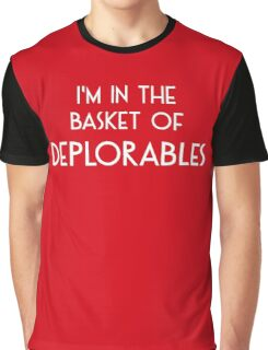 I'm in the Basket of Deplorables Graphic T-Shirt
