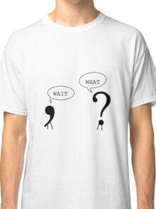 Wait What Funny Grammar Punctuation Comma Question Mark Dialogue  Cool Smart Joke Classic T-Shirt