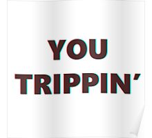 You Trippin' 3D Poster