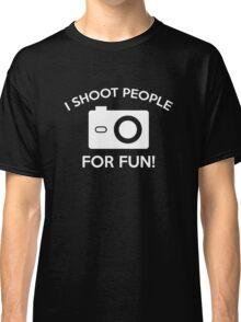 I Shoot People For Fun Classic T-Shirt