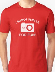 I Shoot People For Fun Unisex T-Shirt