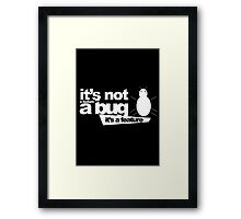 Bug or feature ? Framed Print