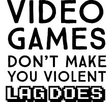 Video Games don't make you violent. Lag does Photographic Print