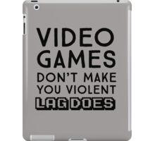 Video Games don't make you violent. Lag does iPad Case/Skin