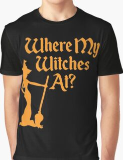 Where My Witches At? Graphic T-Shirt
