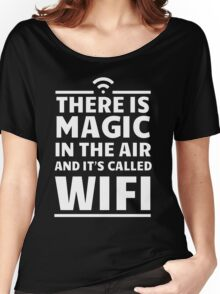 There is magic in the air and it's called wifi Women's Relaxed Fit T-Shirt