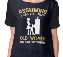 Assuming i was like most old women was your first mistake Chiffon Top
