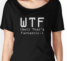 WTF - Well That's Fantastic - Funny Texted T-Shirts Women's Relaxed Fit T-Shirt