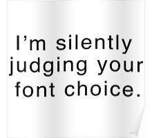 I'm silently judging your font choice Poster