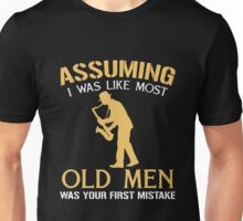 Assuming i was like most old men was your first mistake - Saxophone Unisex T-Shirt