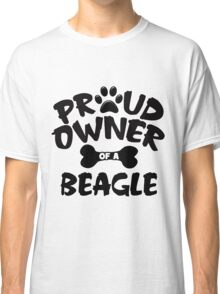 Proud Owner Of A Beagle Classic T-Shirt