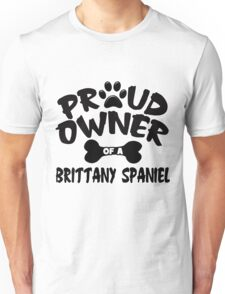 Proud Owner Of A Brittany Spaniel Unisex T-Shirt
