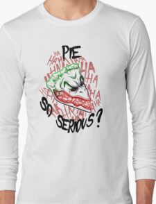 Pie so Serious? Long Sleeve T-Shirt