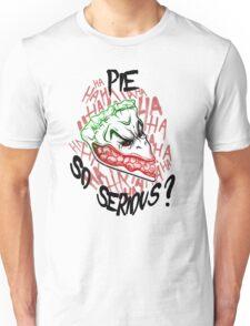 Pie so Serious? Unisex T-Shirt
