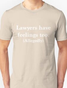 Lawyers have feelings too. Allegedly Unisex T-Shirt