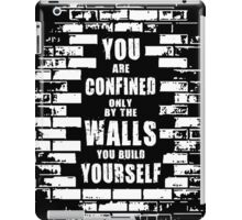 You Are Confined Only By The Walls You Build Yourself iPad Case/Skin