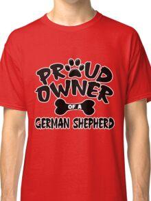 Proud Owner Of A German Shepherd Classic T-Shirt