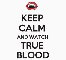 Keep Calm And Watch True Blood by Aly Dematti