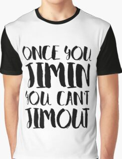 BTS JIMIN - ONCE YOU JIMIN YOU CAN'T JIMOUT Graphic T-Shirt