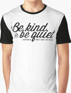 SPN FAMILY: Be Kind or Be Quiet Graphic T-Shirt