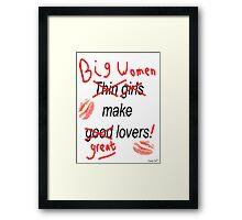 Big Women Make Great Lovers Framed Print