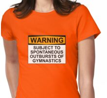 WARNING: SUBJECT TO SPONTANEOUS OUTBURSTS OF GYMNASTICS Womens Fitted T-Shirt