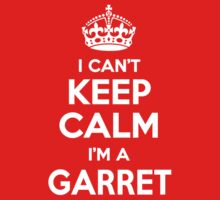 I can't keep calm, Im a GARRET by icant