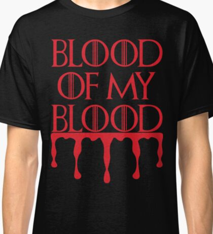 Blood of my Blood - GOT Classic T-Shirt