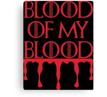 Blood of my Blood - GOT Canvas Print