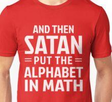 And then Satan put the alphabet in math Unisex T-Shirt