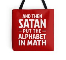 And then Satan put the alphabet in math Tote Bag