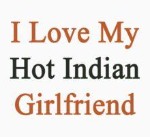 I Love My Hot Indian Girlfriend  by supernova23