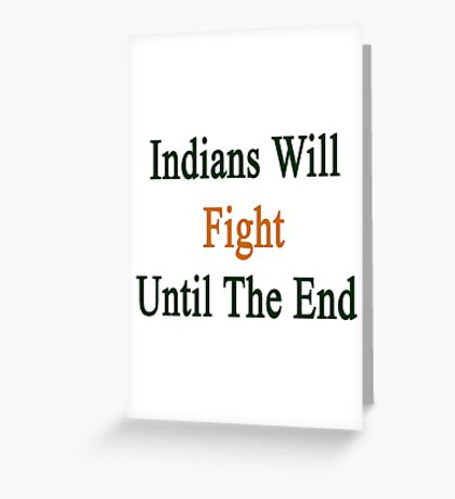 Indians Will Fight Until The End  Greeting Card