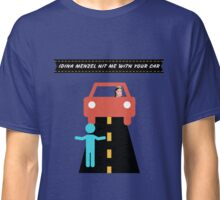 idina menzel hit me with your car Classic T-Shirt