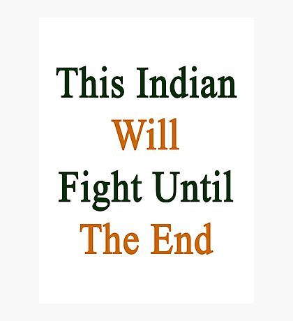This Indian Will Fight Until The End  Photographic Print