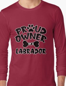 Proud Owner Of A Labrador Long Sleeve T-Shirt
