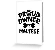 Proud Owner Of A Maltese Greeting Card