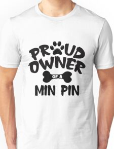 Proud Owner Of A Min Pin Unisex T-Shirt